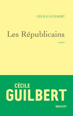 Les Républicains (Rentrée Littérature 2017) - Cécile Guilbert
